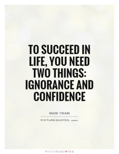 to-succeed-in-life-you-need-two-things-ignorance-and-confidence-quote-1